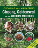 Growing and Marketing Ginseng, Goldenseal and Other Woodland Medicinals, Paperback