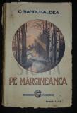 ALDEA-SANDU C. - PE MARGINEANCA (Note de Drum), 1912, Bucuresti (Prima Editie!)