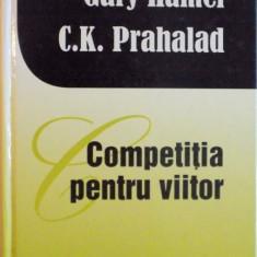 COMPETITIA PENTRU VIITOR de GARY HAMEL, C.K. PRAHALAD, 2008