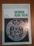 CETATEA ALBA IULIA- I. BERCIU, AL. POPA, HORIA URSU, BUC. 1968