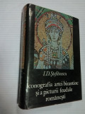 ICONOGRAFIA ARTEI BIZANTINE SI A PICTURII FEUDALE ROMANESTI - I. D. STEFANESCU