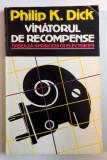 VANATORUL DE RECOMPENSE de PHILIP K. DICK , 1992