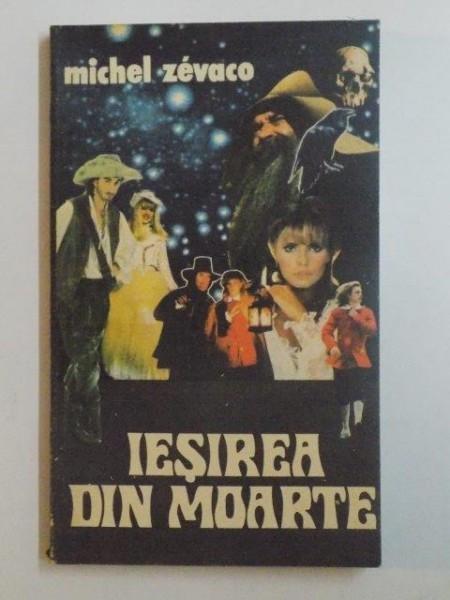 IESIREA DIN MOARTE . ROMAN ISTORIC DE AVENTURI de MICHEL ZEVACO , 1992
