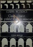 NICOLESCU CORINA - CASE, CONACE SI PALATE VECHI ROMANESTI, 1979, Bucuresti