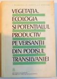 VEGETATIA , ECOLOGIA SI POTENTIALUL PRODUCTIV PE VERSANTII DIN PODISUL TRANSILVANIEI , 1968