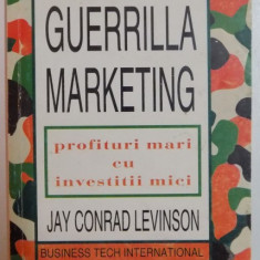GUERRILLA MARKETING , PROFITURI MARI CU INVESTITII MICI de JAY CONRAD LEVINSON , EDITIA A II-A , 1984