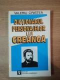 DICTIONARUL PERSONAJELOR LUI CREANGA de VALERIU CRISTEA, VOL 1: COLUMNA AMINTIRILOR 1995
