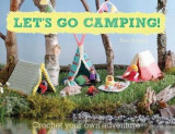 Let's Go Camping! From cabins to caravans, crochet your own, Paperback