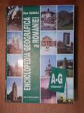 ENCICLOPEDIA GEOGRAFICA A ROMANIEI - DAN GHINEA VOL.I BUC. 1996