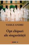 Opt chipuri ale singuratatii - Vasile Andru, Vasile Andru