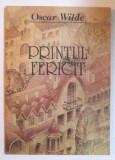 PRINTUL FERICIT SI ALTE POVESTIRI de OSCAR WILDE, traducere de TICU ARHIP , prezentare grafica de ADRIANA IANOVICI , 1992, Oscar Wilde