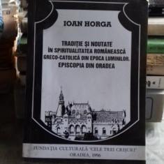 TRADITIE SI NOUTATE IN SPIRITUALITATEA ROMANEASCA GRECO-CATOLICA DIN EPOCA LUMINILOR - IOAN HORGA