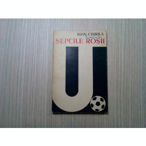 SEPCILE ROSII (1919-1969) - Ioan Chirila - Sport, 1969, 138 p.