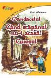 Gandacelul. Cand stapanul nu-i acasa! Cucosul - Emil Garleanu