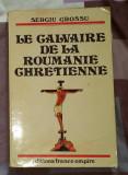 Le Calvaire de la Roumanie chretienne / Sergiu Grossu prima editie