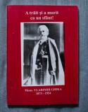 A trăit și a murit ca un sfânt! Mons. Vladimir Ghika(texte de Petre Pandrea ș.a