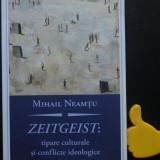Zeitgeist  tipare culturale si conflictele  ideolgice Mihail Neamtu