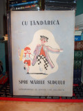 SIDONIA DRAGUSANU - CU TANDARICA SPRE MARILE SUDULUI * ILUSTRATII LENA CONSTANTE