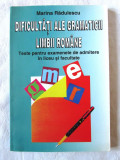 """DIFICULTATI ALE GRAMATICII LIMBII ROMANE - Teste..."", Marina Radulescu, 1996, Alta editura"