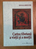 CARTEA TIBETANA A VIETII SI A MORTII de SOGYAL RINPOCHE ,2001
