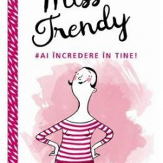 Miss Trendy - Ai incredere in tine!