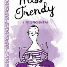 Miss Trendy - Fii Eficienta!