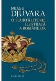 Neagu Djuvara - O scurta istorie ilustrata a romanilor {cartonata}