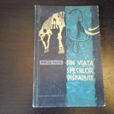Din viata speciilor disparute - Mircea Paucă, Ed. Stiintifica, 1959, 140 pag