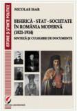 Biserica - Stat - Societate in Romania moderna (1821-1914) / Nicolae Isar