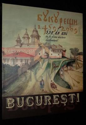 BUCURESTI 550 DE ANI DE LA PRIMA ATESTARE DOCUMENTARA 1459-2009 (carte-album) foto