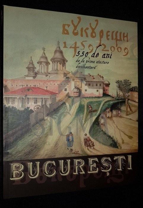 BUCURESTI 550 DE ANI DE LA PRIMA ATESTARE DOCUMENTARA 1459-2009 (carte-album)