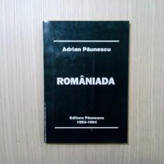 ROMANIADA - Adrian Paunescu - Editura Paunescu, 1994, 267 p.