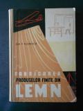 ION P. FLORESCU - FABRICAREA PRODUSELOR FINITE DIN LEMN