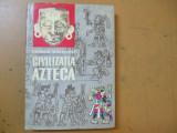 Civilizatia azteca George Vaillant Bucuresti 1984