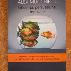 Alex Mucchielli - Influenta, persuasiune, motivare