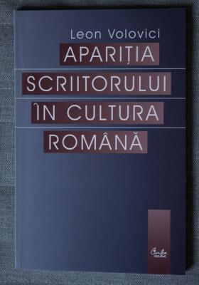 Leon Volovici -Apariția scriitorului în cultura română(ediția a II-a, revizuită) foto