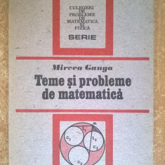 Mircea Ganga - Teme si probleme de matematica