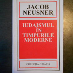 JACOB NEUSNER - IUDAISMUL IN TIMPURILE MODERNE