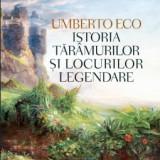 Istoria taramurilor si locurilor legendare de Umberto Eco