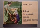 Biblia cu ilustratii pentru ochisori micuti - Kenneth N. Taylor