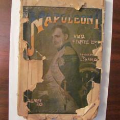 """PVM - """"Napoleon I Viata si Faptele Lui"""" traducere L. I. Nadejde / interbelica"""