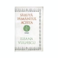 Ileana Vulpescu - Sărută pământul acesta