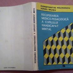 Recuperarea Medico-Pedagogica A Copilului Handicapat Mintal - C.Paunescu, I.Musu, Alta editura