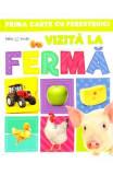 Vizita la ferma (Prima mea carte cu ferestruici)