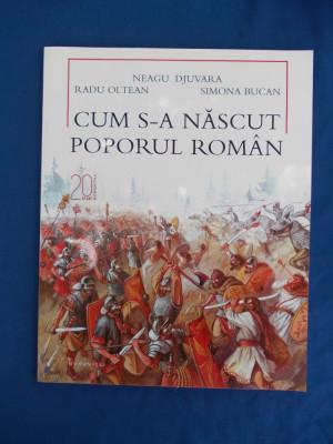 NEAGU DJUVARA - CUM S-A NASCUT POPORUL ROMAN * ILUSTRATIA RADU OLTEAN - 2010 foto