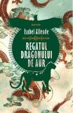Regatul Dragonului de Aur - Isabel Allende, Isabel Allende