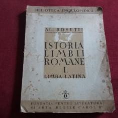 AL ROSETTI -ISTORIA LIMBII ROMANE VOL I LIMBA LATINA 1938
