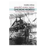Generalul aviator ing. Gheorghe Negrescu | Valeriu Avram