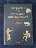 Dictionar de mitologie Greco-Romana. Zei. Eroi. Mituri - Zoe Petre, A. Litu