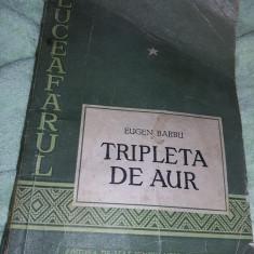 Carte veche de colectie,TRIPLETA DE AUR,Eugen BARBU 1956,Transport GRATUIT